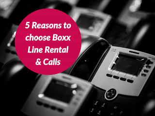 5 Reasons to choose Boxx Line Rental & Calls