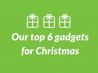 Christmas shopping made easy with our top 6 gadgets