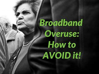 Broadband Overuse: How to avoid it!